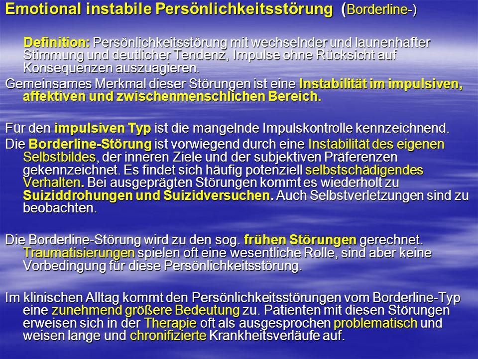 Emotional instabile Persönlichkeitsstörung ( Borderline-) Definition: Persönlichkeitsstörung mit wechselnder und launenhafter Stimmung und deutlicher