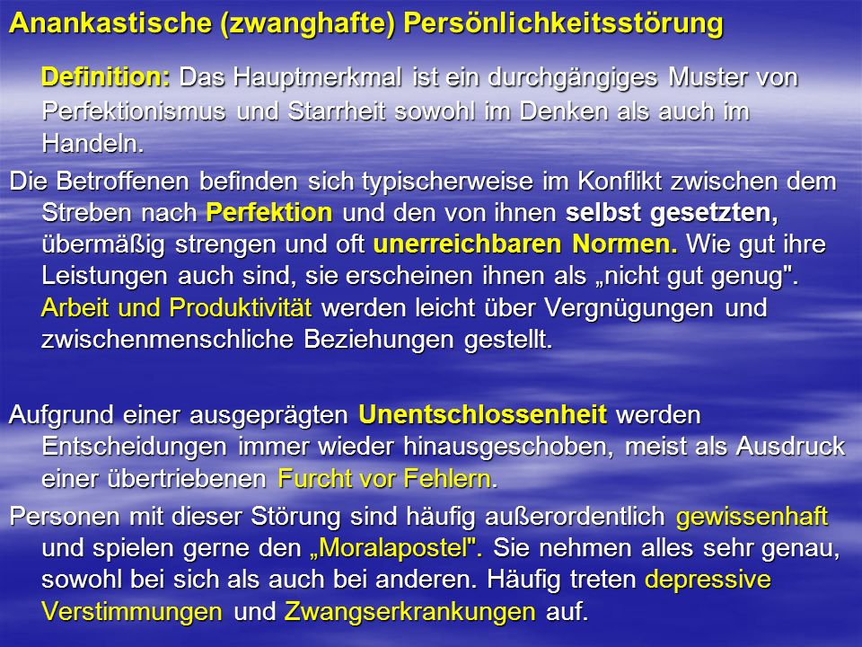 Anankastische (zwanghafte) Persönlichkeitsstörung Definition: Das Hauptmerkmal ist ein durchgängiges Muster von Perfektionismus und Starrheit sowohl i