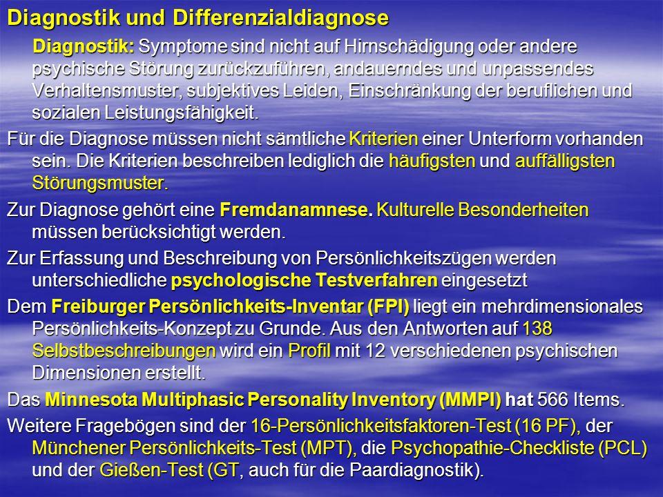 Diagnostik und Differenzialdiagnose Diagnostik: Symptome sind nicht auf Hirnschädigung oder andere psychische Störung zurückzuführen, andauerndes und
