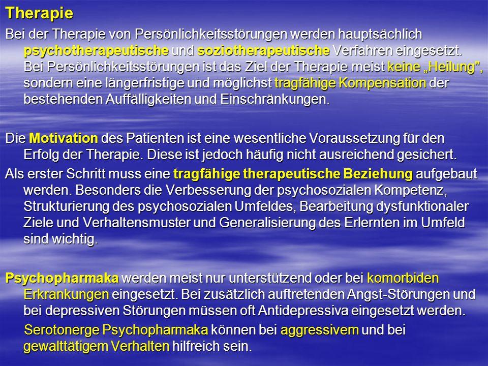 Therapie Bei der Therapie von Persönlichkeitsstörungen werden hauptsächlich psychotherapeutische und soziotherapeutische Verfahren eingesetzt. Bei Per