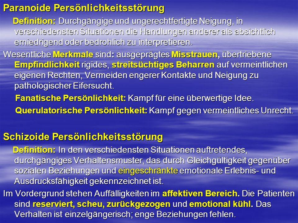 Paranoide Persönlichkeitsstörung Definition: Durchgängige und ungerechtfertigte Neigung, in verschiedensten Situationen die Handlungen anderer als abs