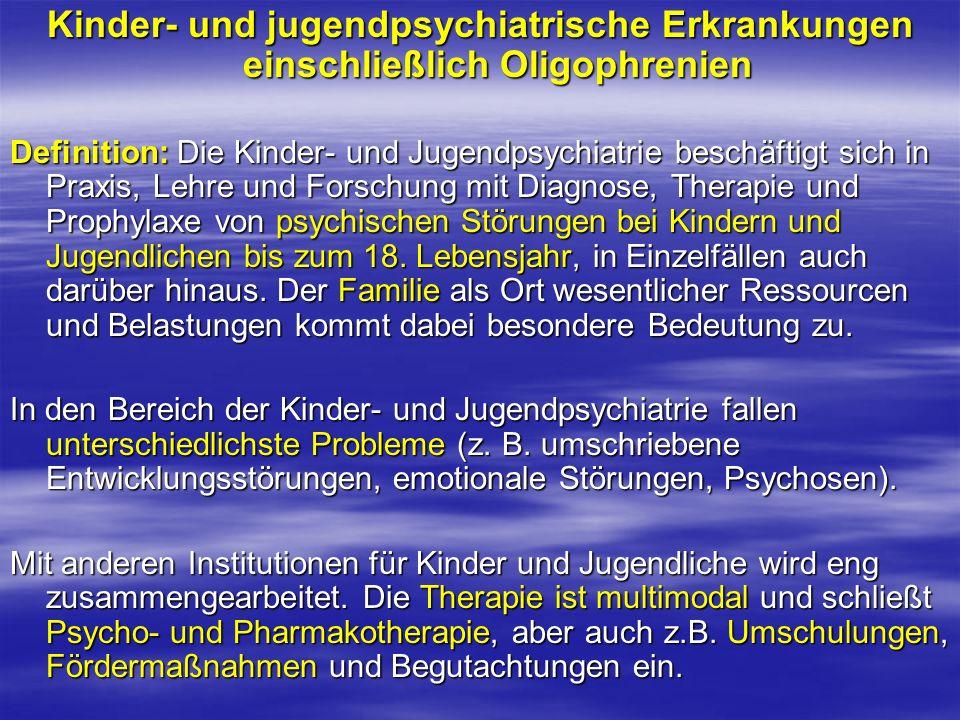 Kinder- und jugendpsychiatrische Erkrankungen einschließlich Oligophrenien Definition: Die Kinder- und Jugendpsychiatrie beschäftigt sich in Praxis, L