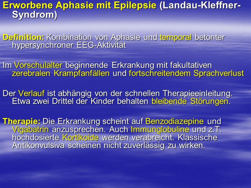 Erworbene Aphasie mit Epilepsie (Landau-Kleffner- Syndrom) Definition: Kombination von Aphasie und temporal betonter hypersynchroner EEG-Aktivität Im
