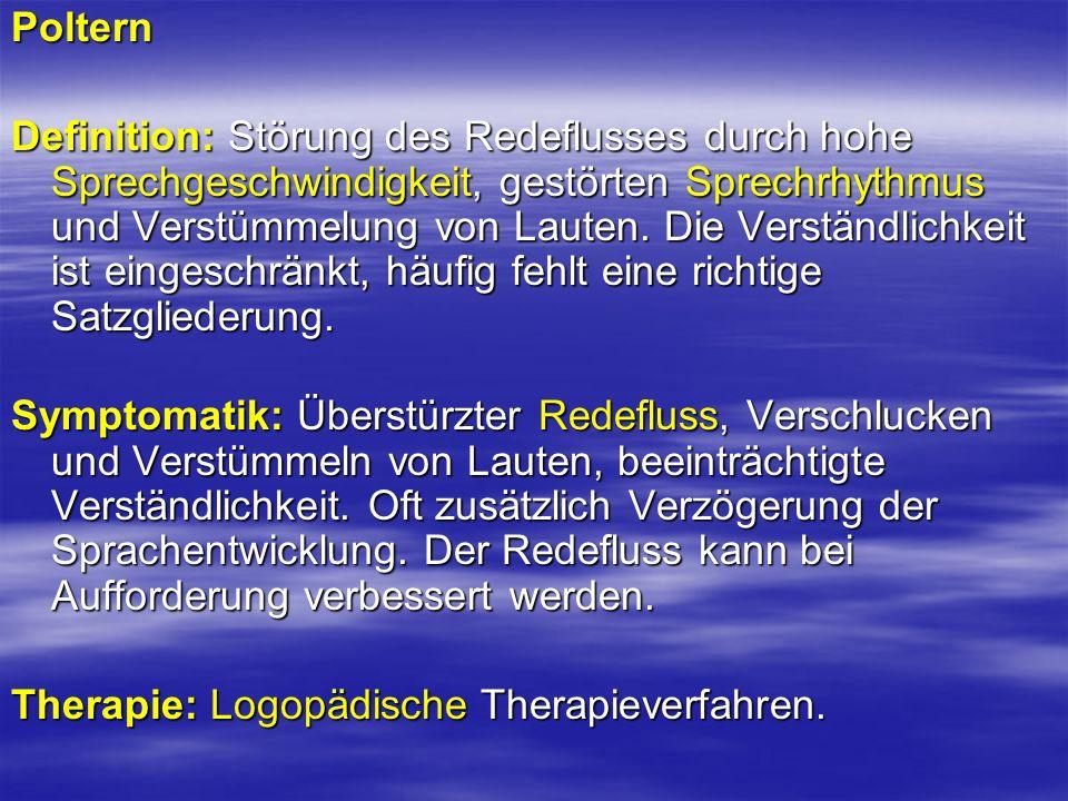 Poltern Definition: Störung des Redeflusses durch hohe Sprechgeschwindigkeit, gestörten Sprechrhythmus und Verstümmelung von Lauten. Die Verständlichk