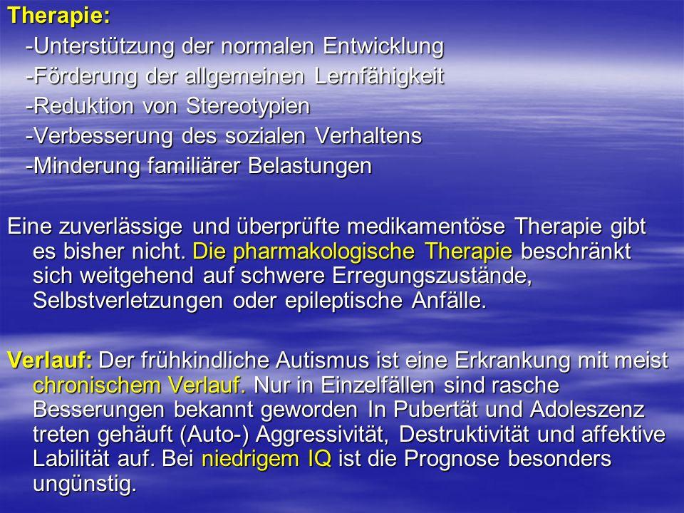 Therapie: -Unterstützung der normalen Entwicklung -Unterstützung der normalen Entwicklung -Förderung der allgemeinen Lernfähigkeit -Förderung der allg