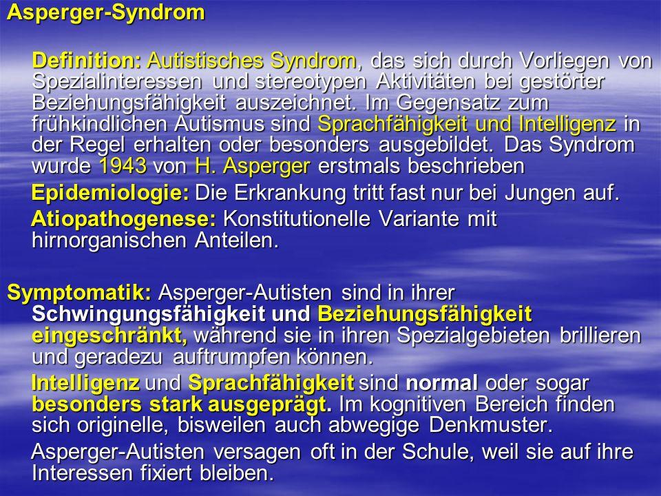 Asperger-Syndrom Definition: Autistisches Syndrom, das sich durch Vorliegen von Spezialinteressen und stereotypen Aktivitäten bei gestörter Beziehungs
