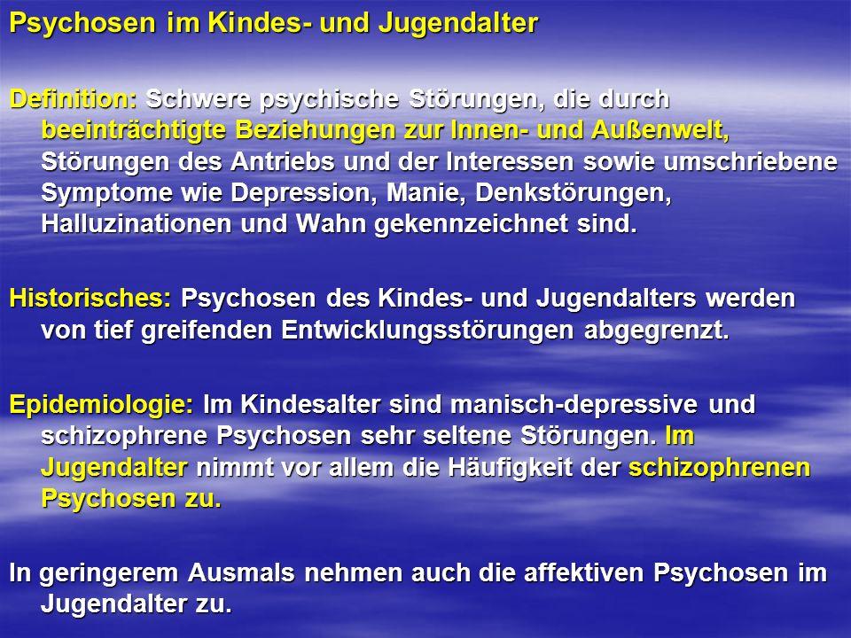Psychosen im Kindes- und Jugendalter Definition: Schwere psychische Störungen, die durch beeinträchtigte Beziehungen zur Innen- und Außenwelt, Störung