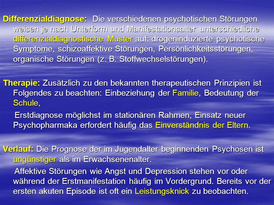 Differenzialdiagnose: Die verschiedenen psychotischen Störungen weisen je nach Unterform und Manifestationsalter unterschiedliche differenzialdiagnost