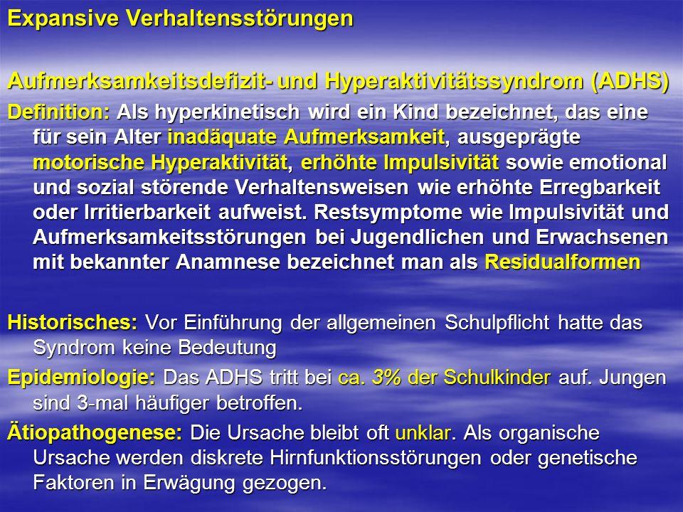 Expansive Verhaltensstörungen Aufmerksamkeitsdefizit- und Hyperaktivitätssyndrom (ADHS) Definition: Als hyperkinetisch wird ein Kind bezeichnet, das e