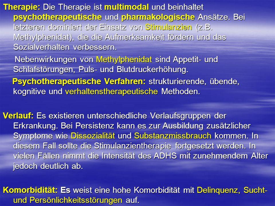 Therapie: Die Therapie ist multimodal und beinhaltet psychotherapeutische und pharmakologische Ansätze. Bei letzteren dominiert der Einsatz von Stimul