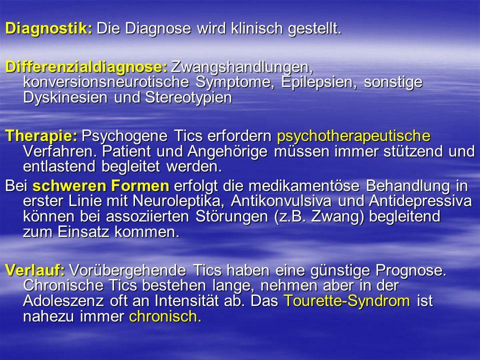 Diagnostik: Die Diagnose wird klinisch gestellt. Differenzialdiagnose: Zwangshandlungen, konversionsneurotische Symptome, Epilepsien, sonstige Dyskine