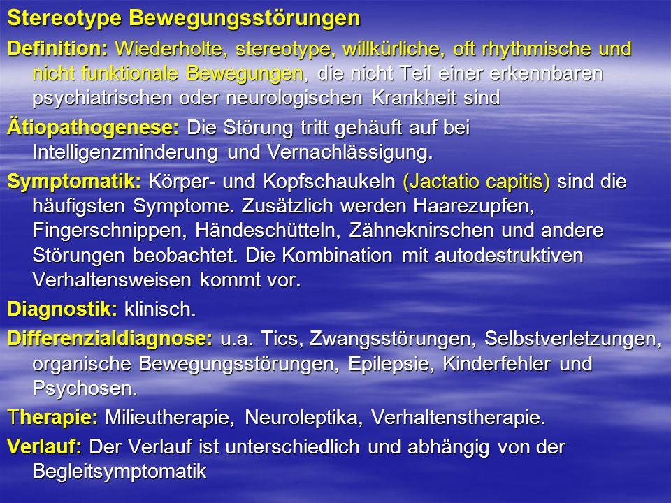 Stereotype Bewegungsstörungen Definition: Wiederholte, stereotype, willkürliche, oft rhythmische und nicht funktionale Bewegungen, die nicht Teil eine