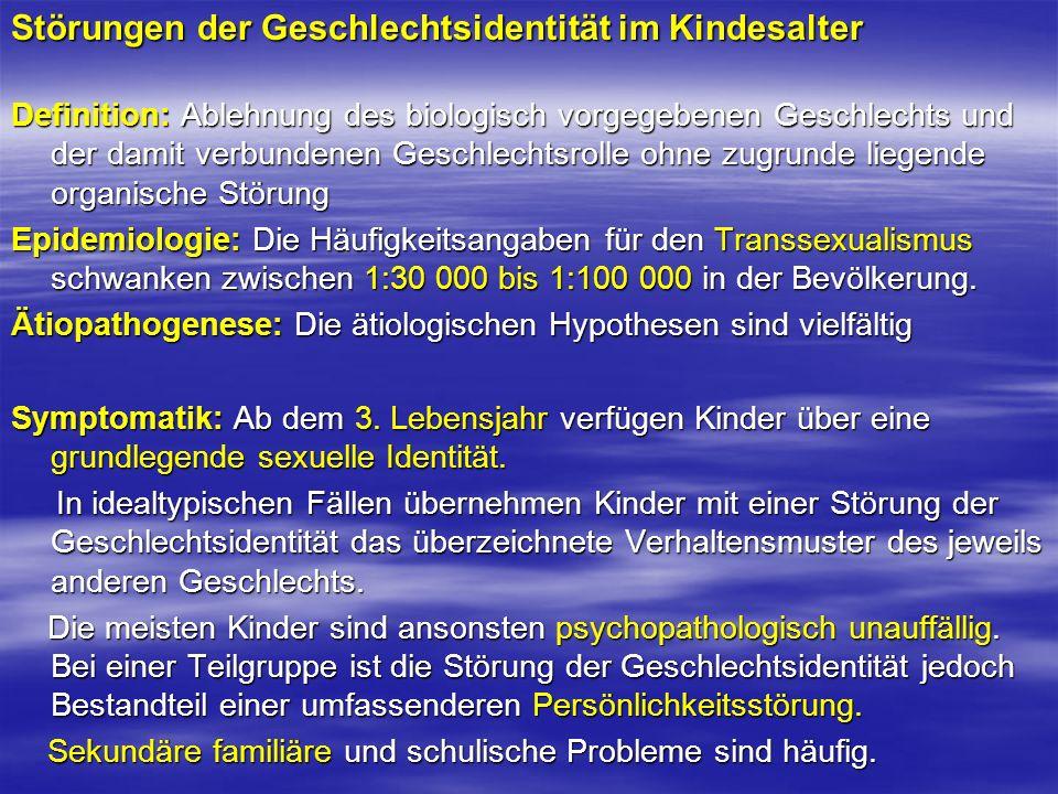 Störungen der Geschlechtsidentität im Kindesalter Definition: Ablehnung des biologisch vorgegebenen Geschlechts und der damit verbundenen Geschlechtsr