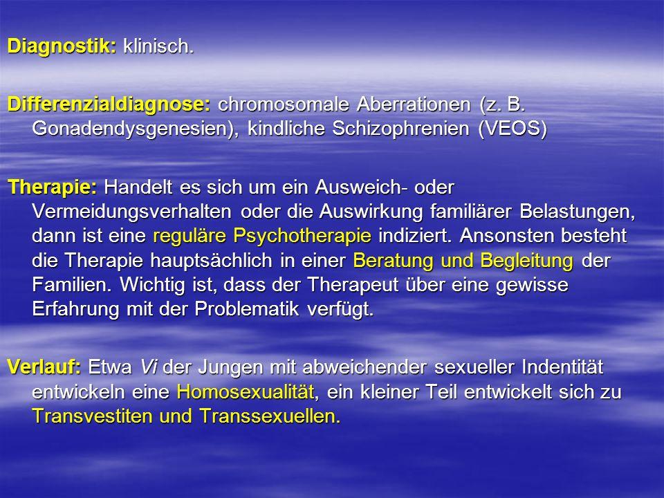 Diagnostik: klinisch. Differenzialdiagnose: chromosomale Aberrationen (z. B. Gonadendysgenesien), kindliche Schizophrenien (VEOS) Therapie: Handelt es