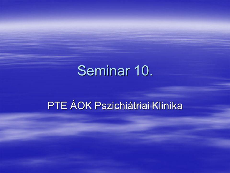 Seminar 10. PTE ÁOK Pszichiátriai Klinika