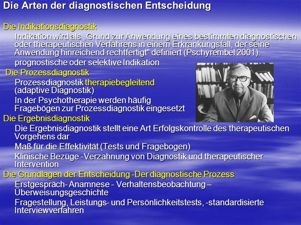 Die Arten der diagnostischen Entscheidung Die Indikationsdiagnostik Indikation wird als Grund zur Anwendung eines bestimmten diagnostischen oder thera