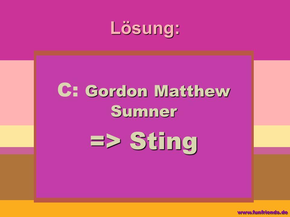Lösung: Gordon Matthew Sumner C: Gordon Matthew Sumner => Sting