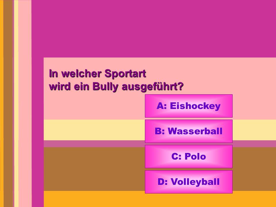 In welcher Sportart wird ein Bully ausgeführt? A: Eishockey B: Wasserball C: Polo D: Volleyball