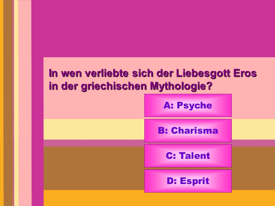 In wen verliebte sich der Liebesgott Eros in der griechischen Mythologie? A: Psyche B: Charisma C: Talent D: Esprit
