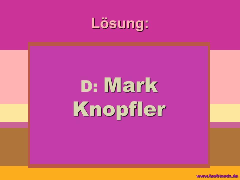 Lösung: Mark Knopfler D: Mark Knopfler