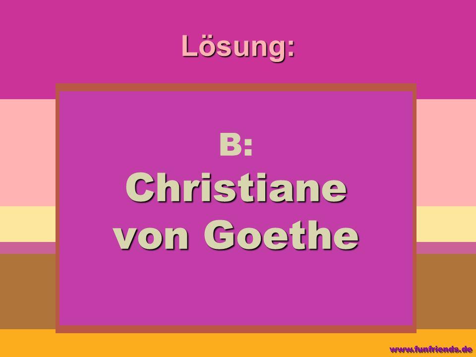 Lösung: Christiane von Goethe B: Christiane von Goethe