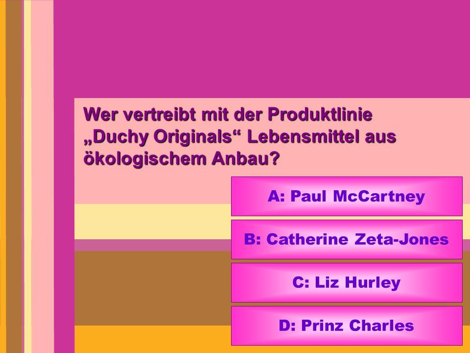 Wer vertreibt mit der Produktlinie Duchy Originals Lebensmittel aus ökologischem Anbau? A: Paul McCartney B: Catherine Zeta-Jones C: Liz Hurley D: Pri