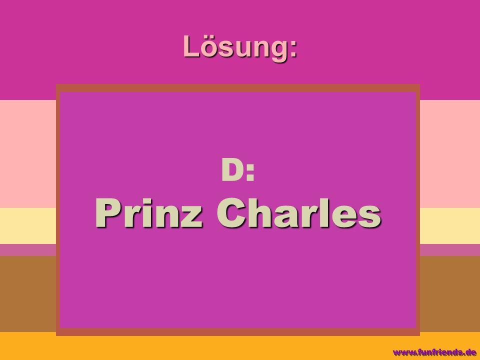 Lösung: Prinz Charles D: Prinz Charles