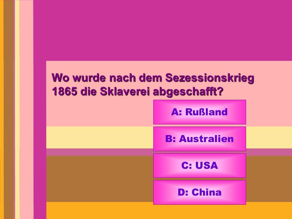 Wo wurde nach dem Sezessionskrieg 1865 die Sklaverei abgeschafft? A: Rußland B: Australien C: USA D: China