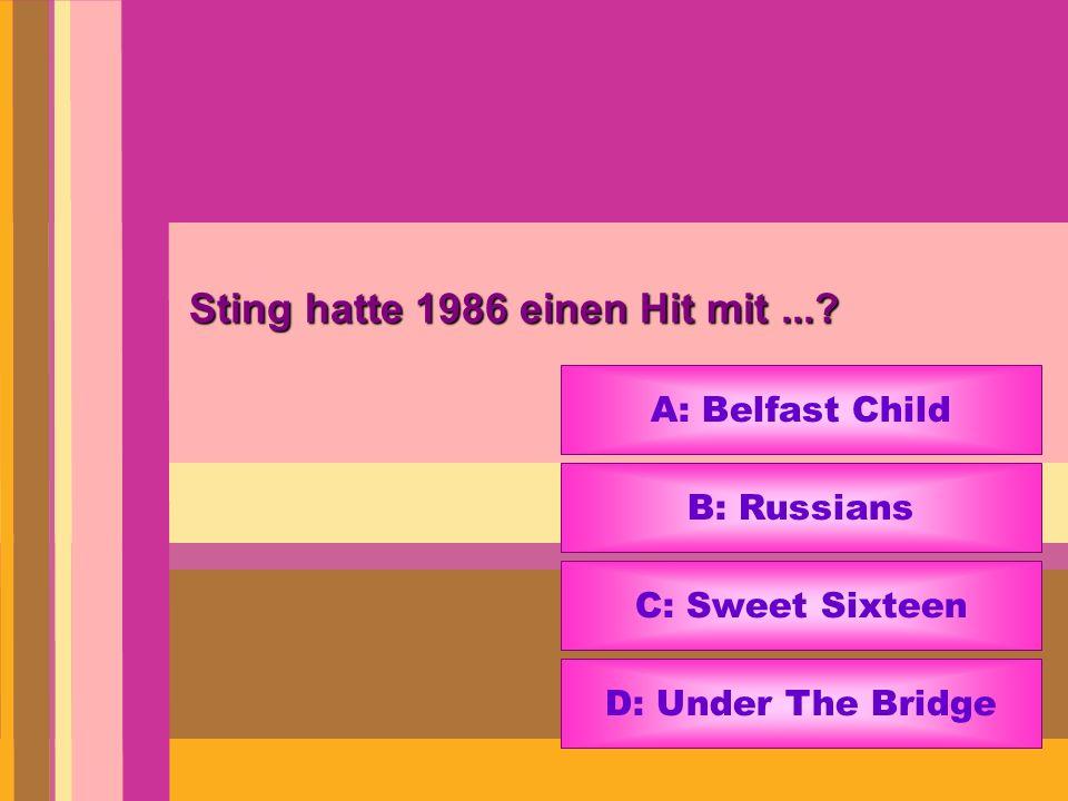 Sting hatte 1986 einen Hit mit...? A: Belfast Child B: Russians C: Sweet Sixteen D: Under The Bridge
