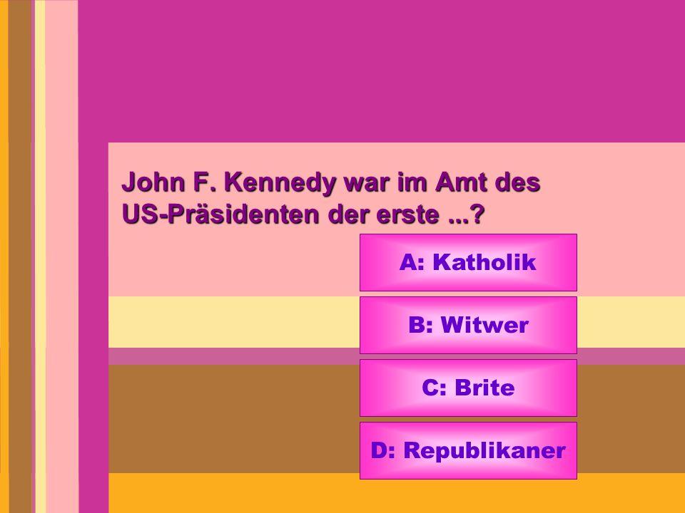 John F. Kennedy war im Amt des US-Präsidenten der erste...? A: Katholik B: Witwer C: Brite D: Republikaner