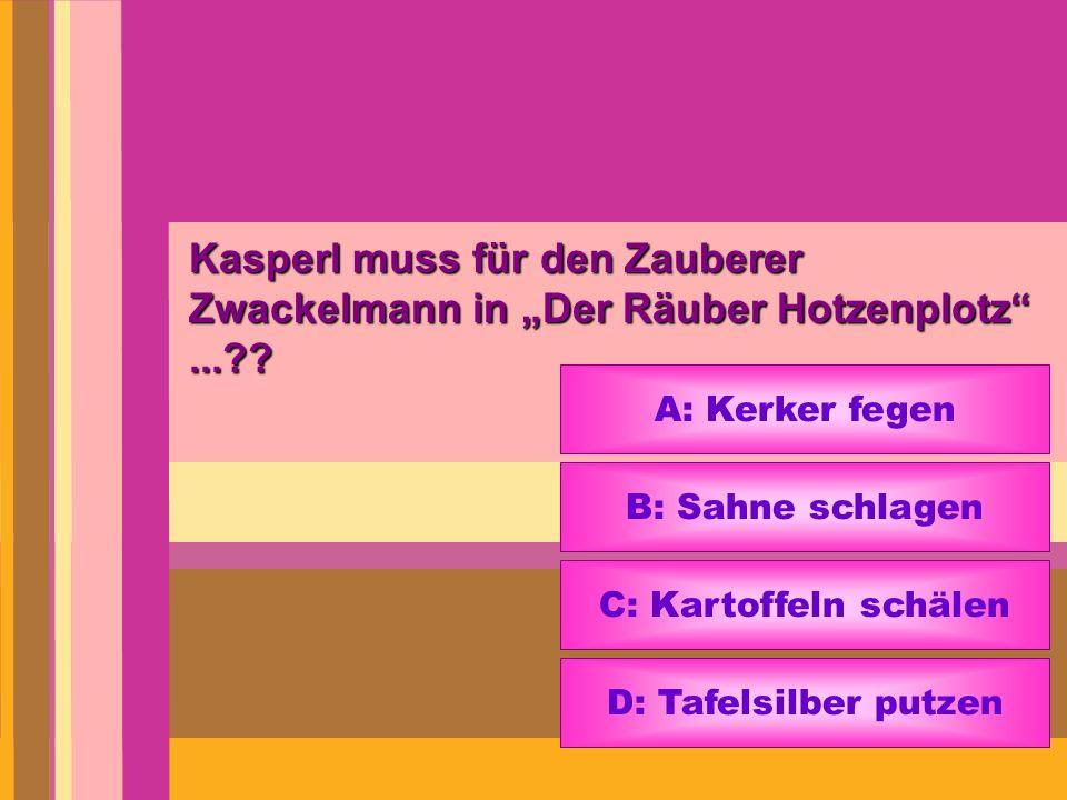 Kasperl muss für den Zauberer Zwackelmann in Der Räuber Hotzenplotz...?? A: Kerker fegen B: Sahne schlagen C: Kartoffeln schälen D: Tafelsilber putzen