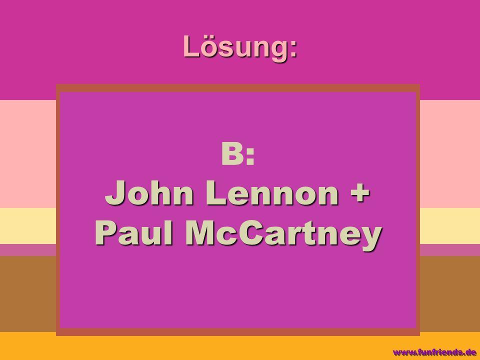 Lösung: John Lennon + Paul McCartney B: John Lennon + Paul McCartney