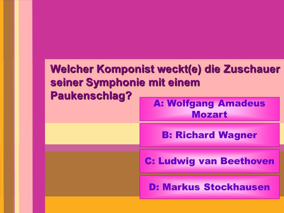 Welcher Komponist weckt(e) die Zuschauer seiner Symphonie mit einem Paukenschlag? A: Wolfgang Amadeus Mozart B: Richard Wagner C: Ludwig van Beethoven