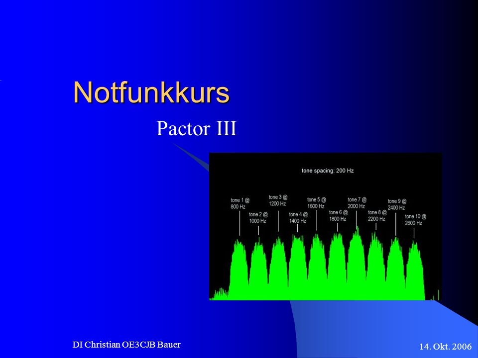 14. Okt. 2006 DI Christian OE3CJB Bauer Notfunkkurs Pactor III