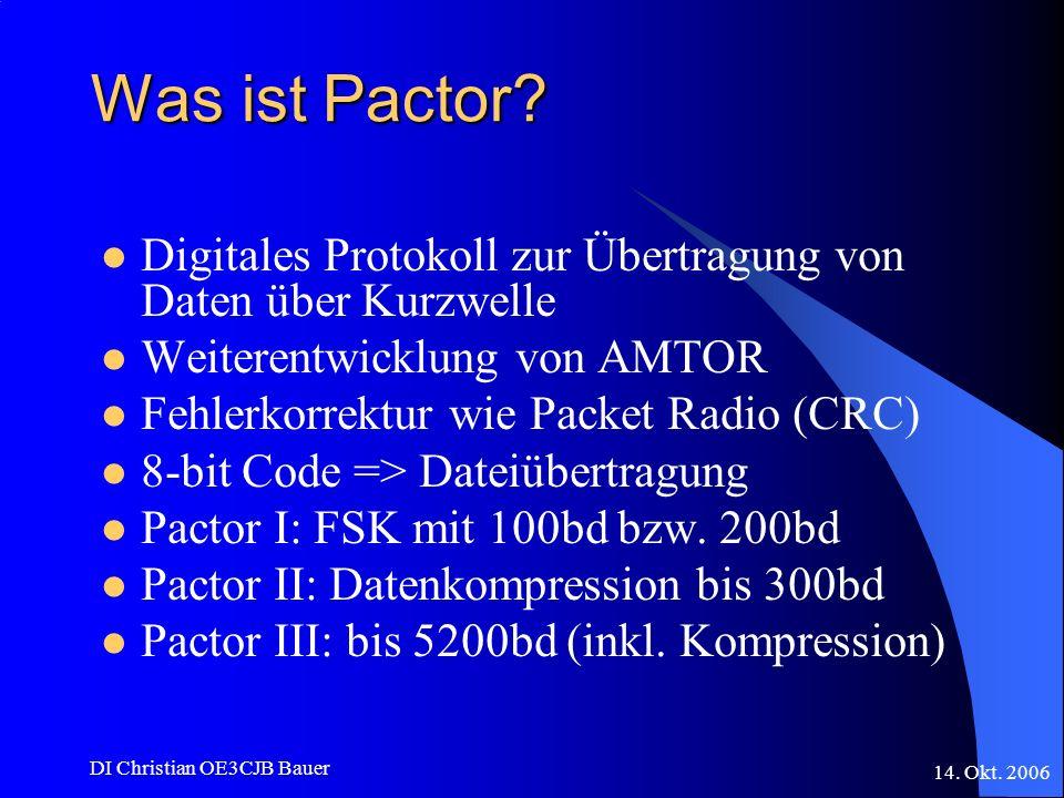 14. Okt. 2006 DI Christian OE3CJB Bauer Was ist Pactor? Digitales Protokoll zur Übertragung von Daten über Kurzwelle Weiterentwicklung von AMTOR Fehle