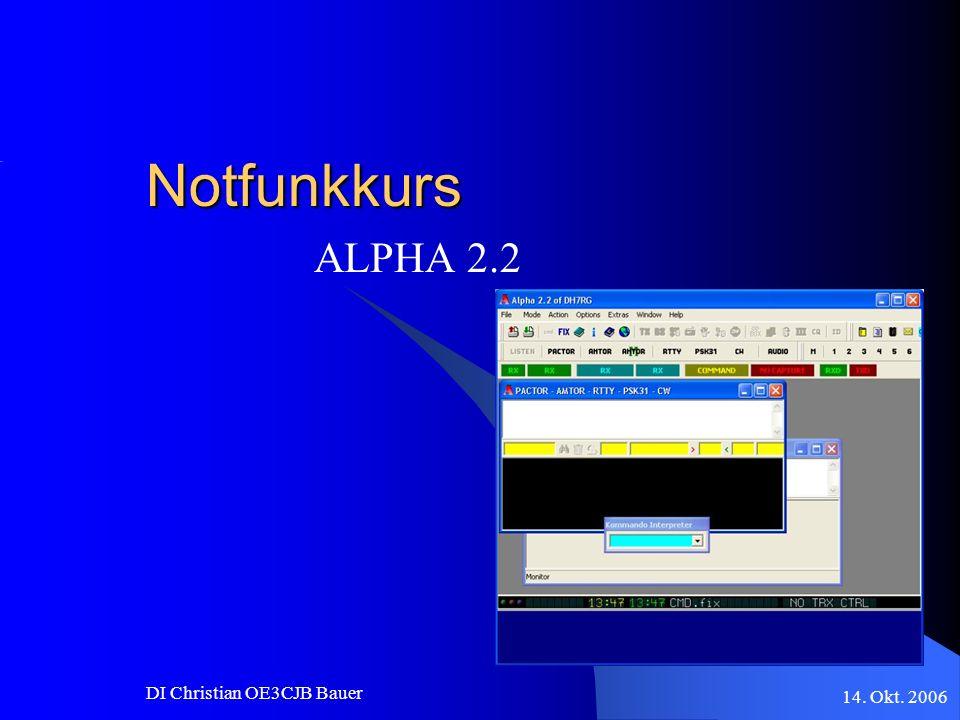 14. Okt. 2006 DI Christian OE3CJB Bauer Notfunkkurs ALPHA 2.2