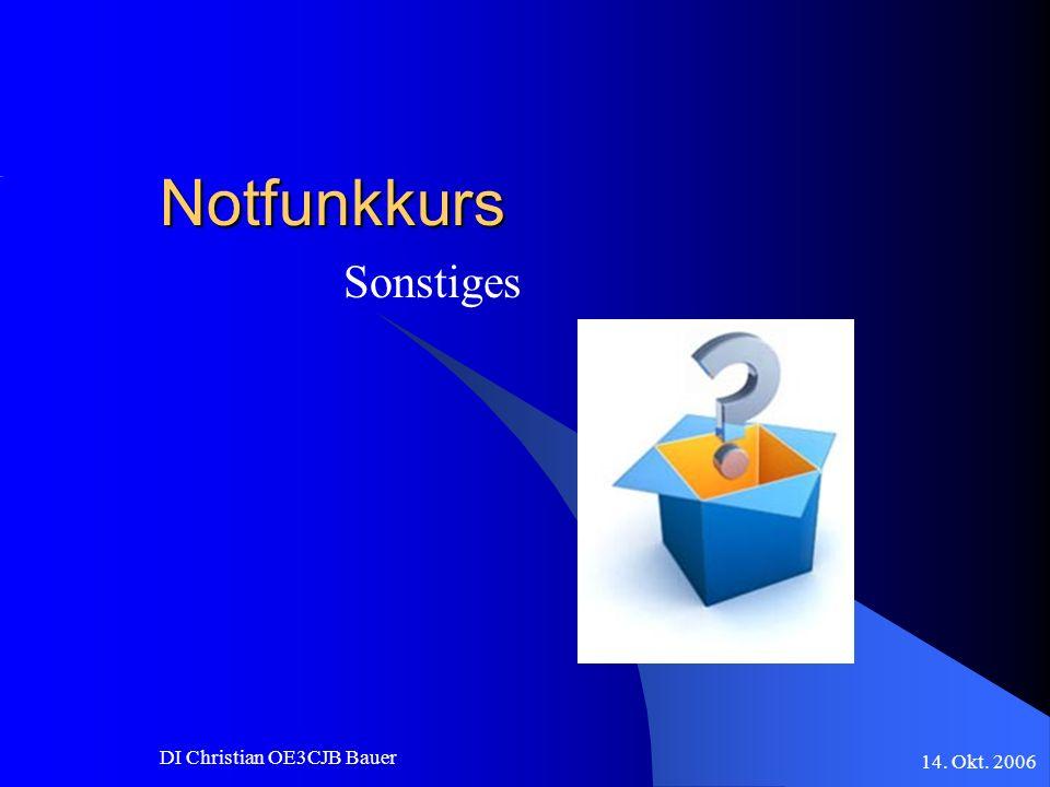 14. Okt. 2006 DI Christian OE3CJB Bauer Notfunkkurs Sonstiges