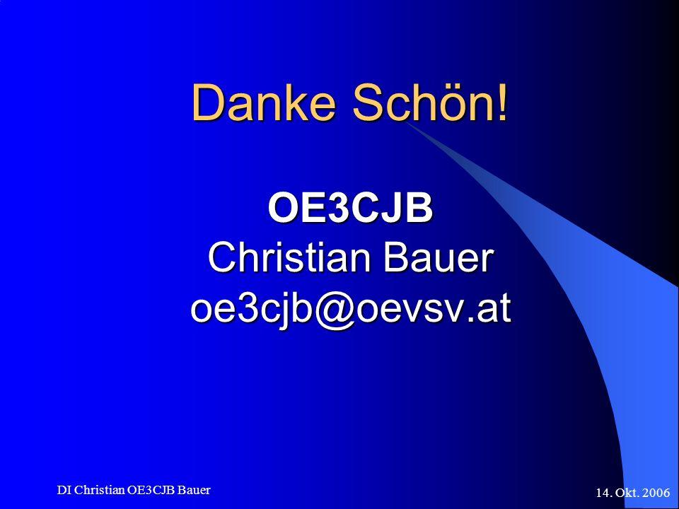 14. Okt. 2006 DI Christian OE3CJB Bauer Danke Schön! OE3CJB Christian Bauer oe3cjb@oevsv.at