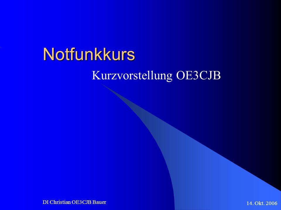 14. Okt. 2006 DI Christian OE3CJB Bauer Notfunkkurs Kurzvorstellung OE3CJB