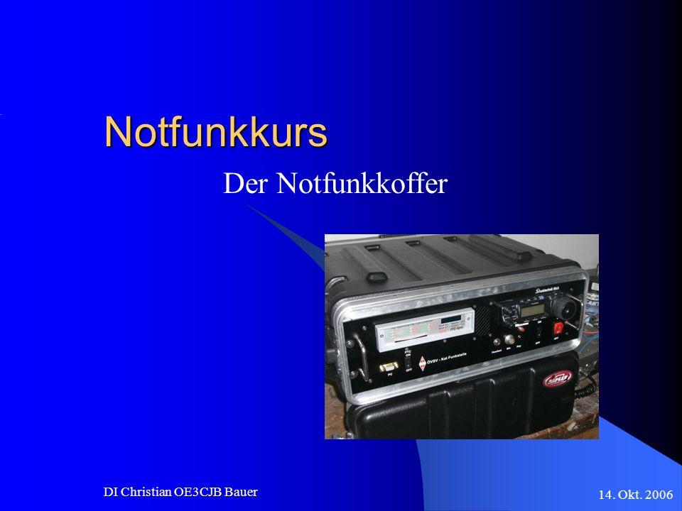 14. Okt. 2006 DI Christian OE3CJB Bauer Notfunkkurs Der Notfunkkoffer