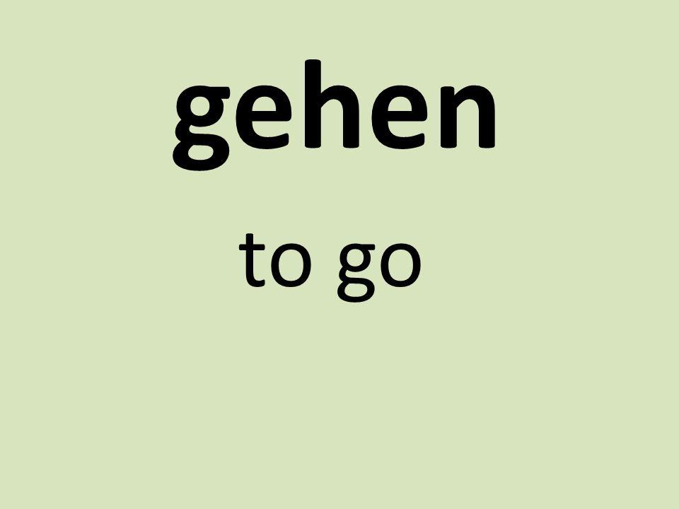 gehen to go