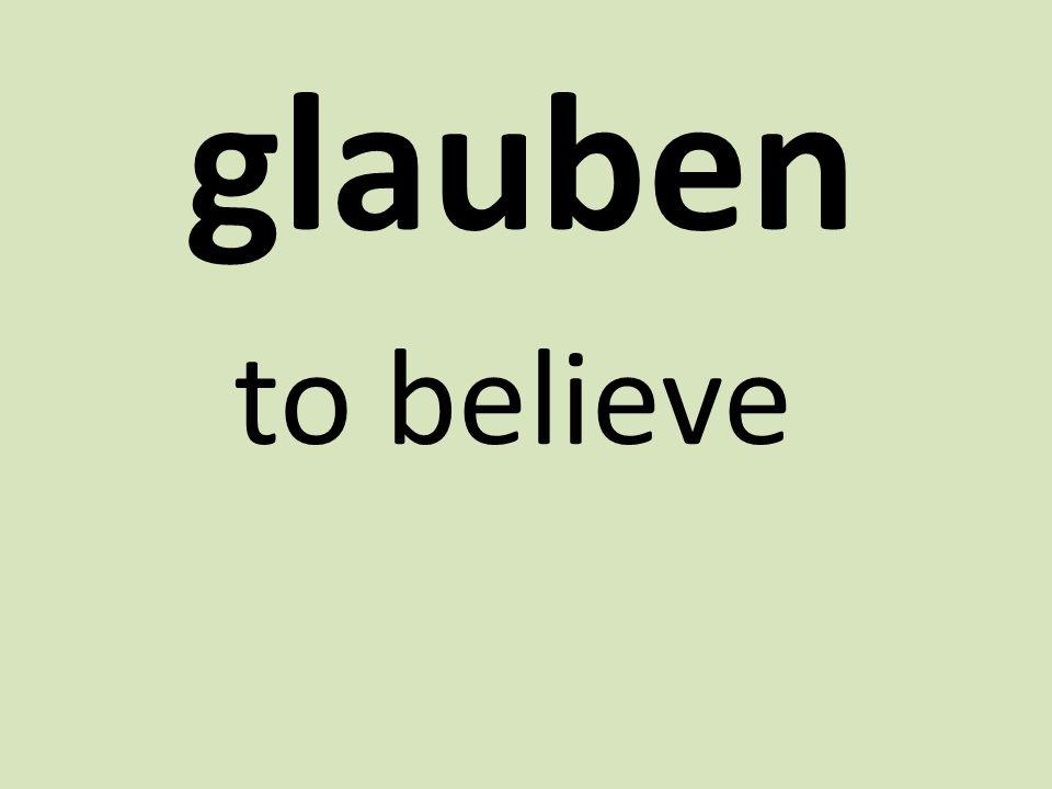 glauben to believe