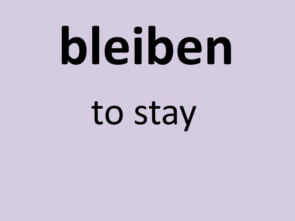 bleiben to stay