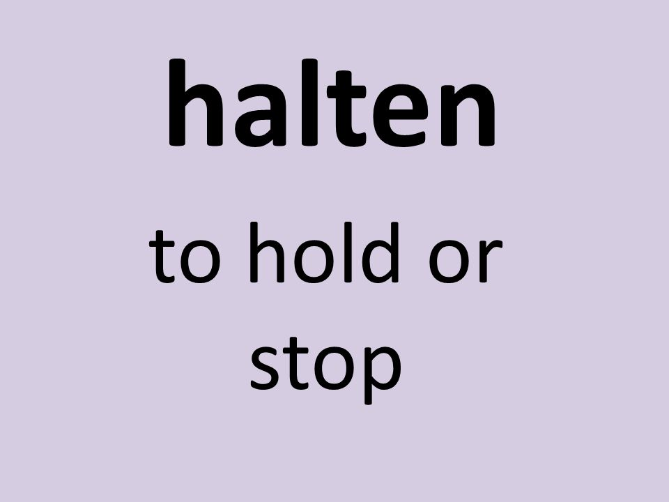 halten to hold or stop