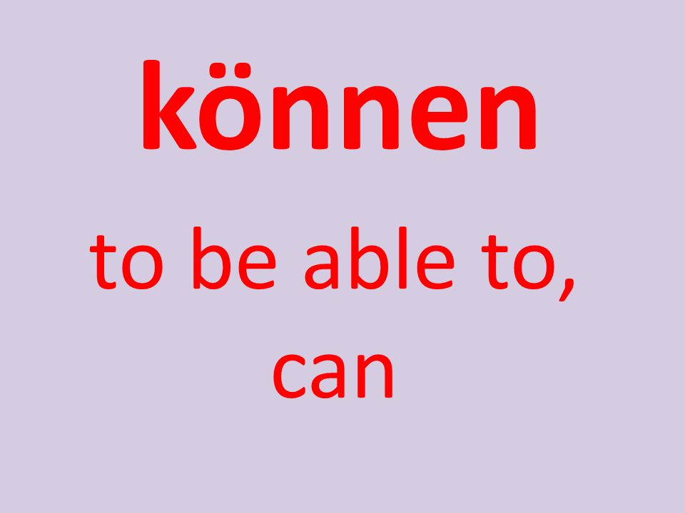 können to be able to, can