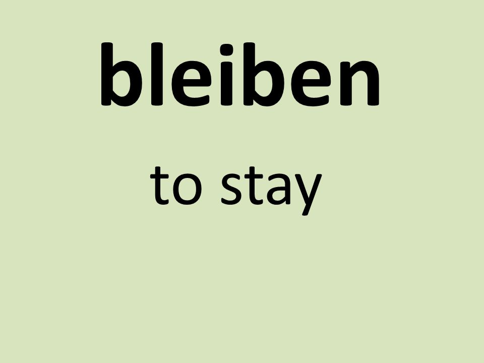 bleiben to stay