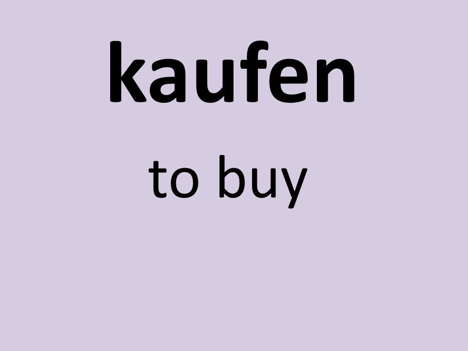 kaufen to buy