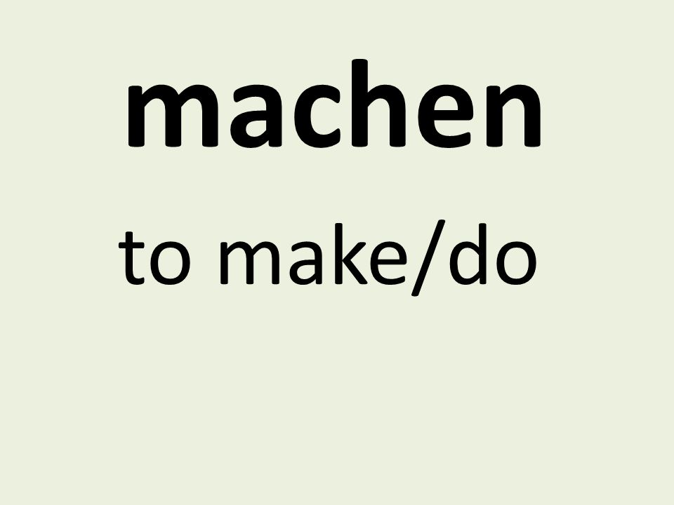 machen to make/do