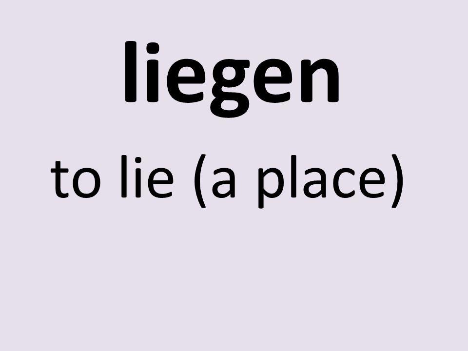 liegen to lie (a place)
