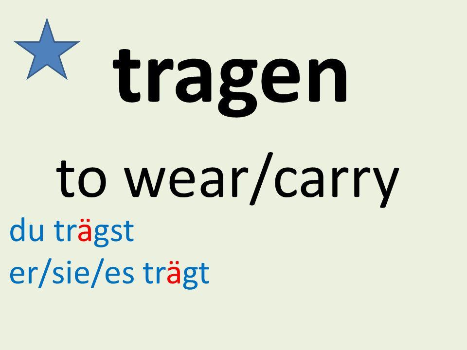 tragen to wear/carry du trägst er/sie/es trägt